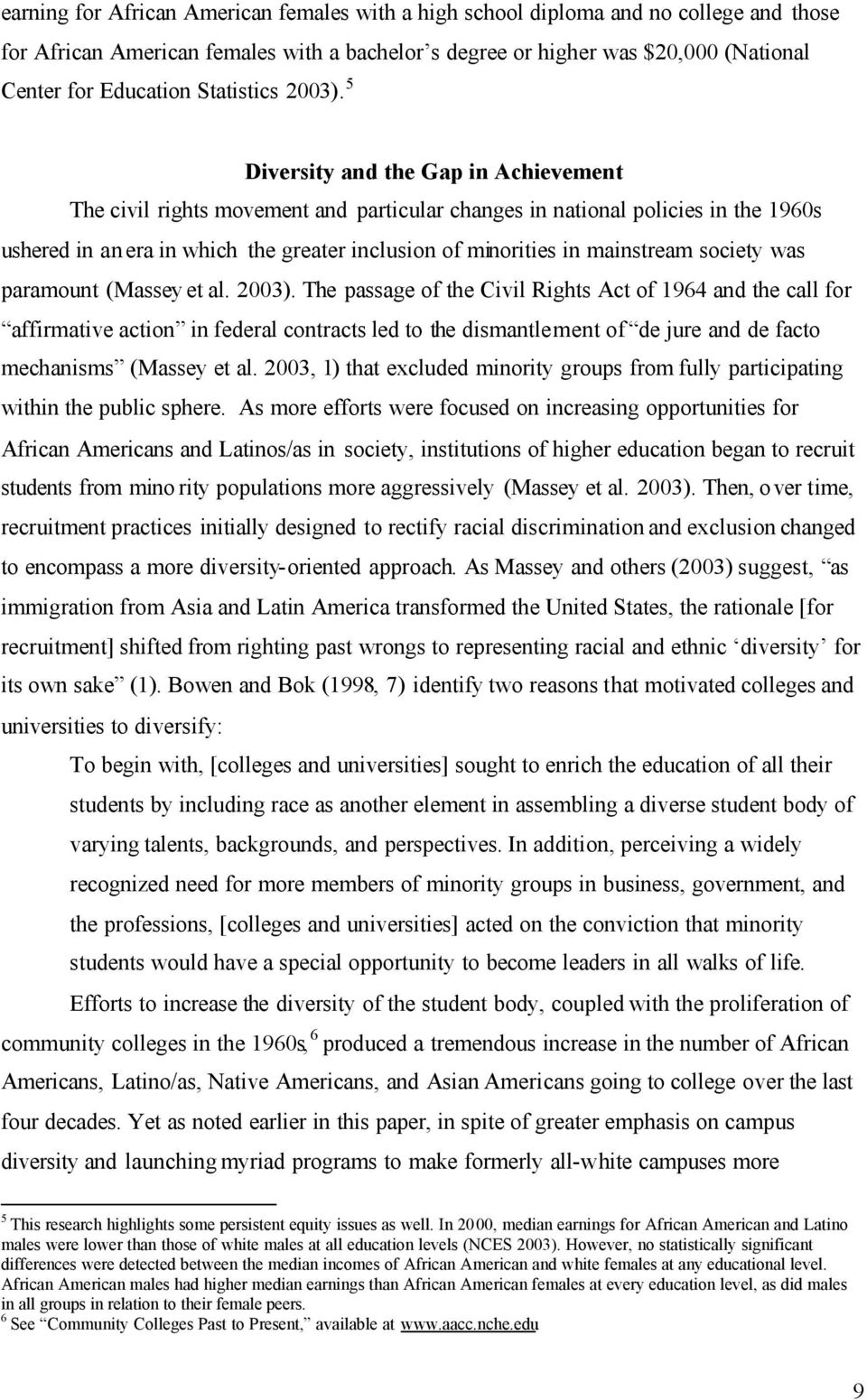 5 Diversity and the Gap in Achievement The civil rights movement and particular changes in national policies in the 1960s ushered in an era in which the greater inclusion of minorities in mainstream