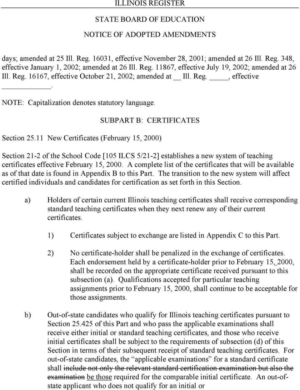 11 New Certificates (February 15, 2000) Section 21-2 of the School Code [105 ILCS 5/21-2] establishes a new system of teaching certificates effective February 15, 2000.