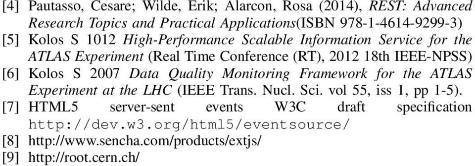 [6] Kolos S 2007 Data Quality Framework for the ATLAS Experiment at the LHC (IEEE Trans. Nucl. Sci. vol 55, iss 1, pp 1-5).