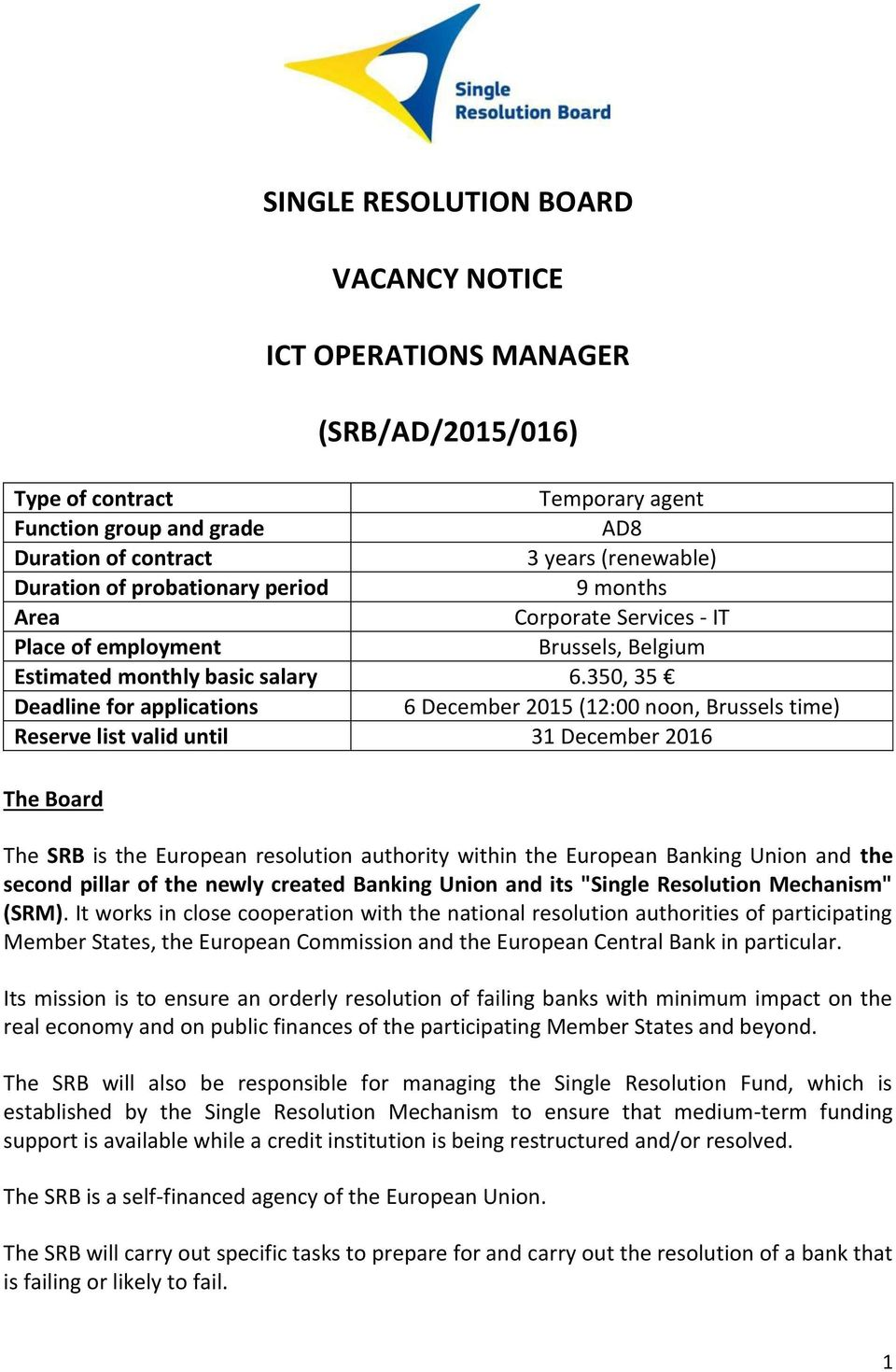 350, 35 Deadline for applications 6 December 2015 (12:00 noon, Brussels time) Reserve list valid until 31 December 2016 The Board The SRB is the European resolution authority within the European