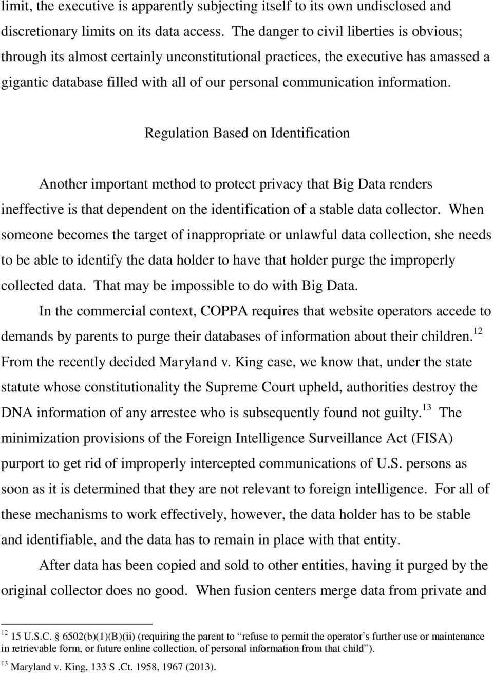 information. Regulation Based on Identification Another important method to protect privacy that Big Data renders ineffective is that dependent on the identification of a stable data collector.