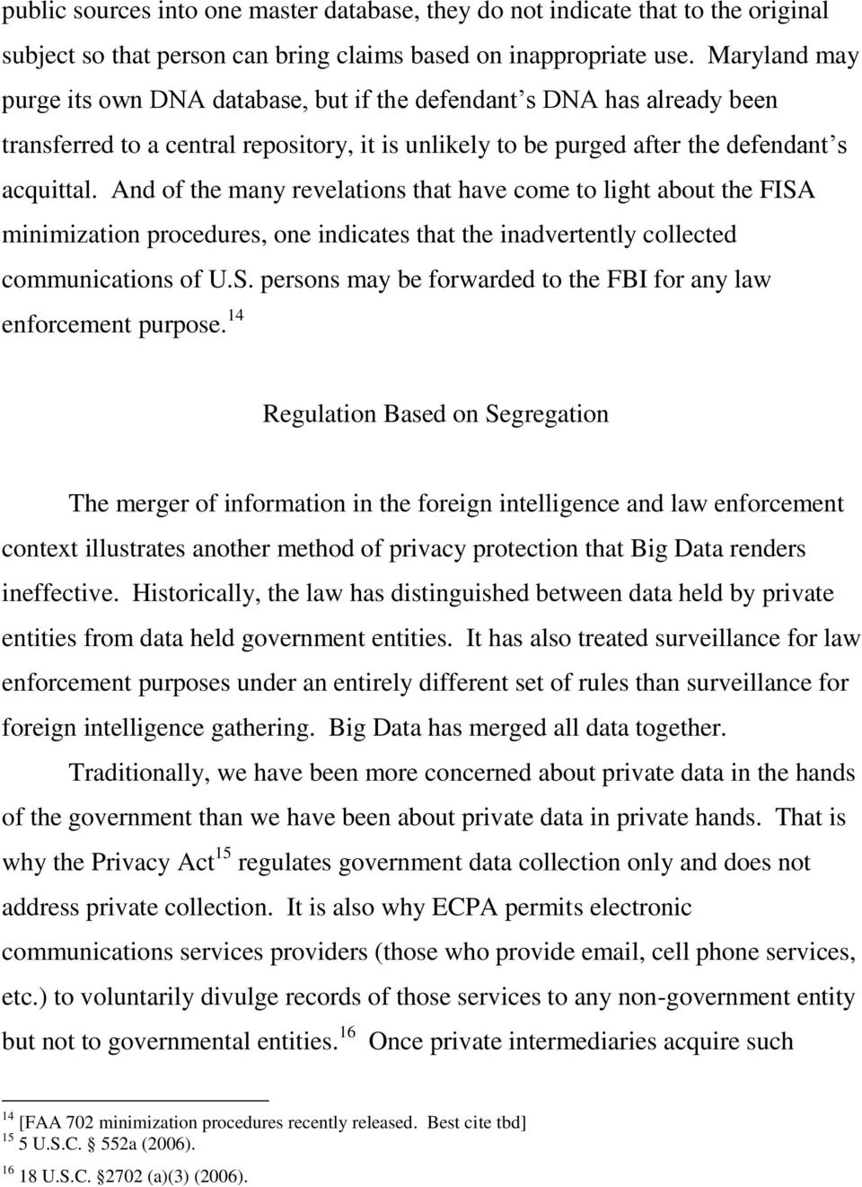 And of the many revelations that have come to light about the FISA minimization procedures, one indicates that the inadvertently collected communications of U.S. persons may be forwarded to the FBI for any law enforcement purpose.