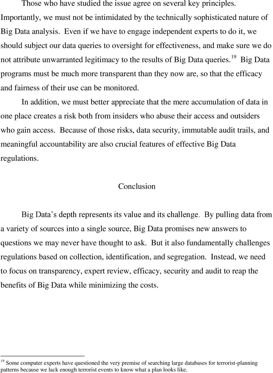 Big Data queries. 19 Big Data programs must be much more transparent than they now are, so that the efficacy and fairness of their use can be monitored.
