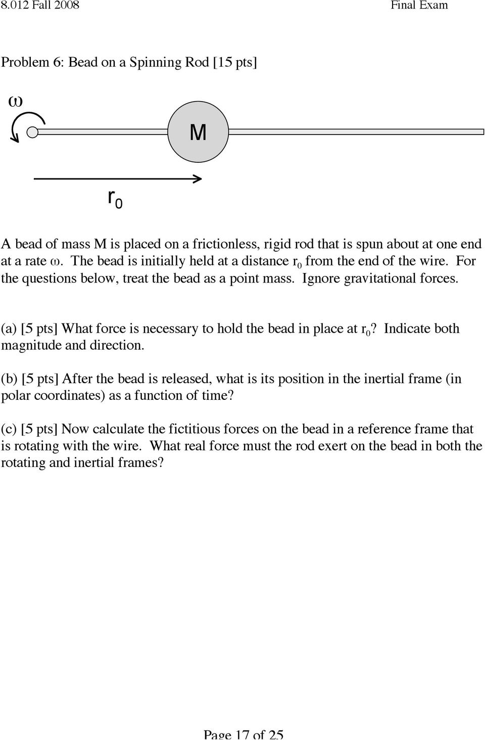 (a) [5 pts] What force is necessary to hold the bead in place at r 0? Indicate both magnitude and direction.