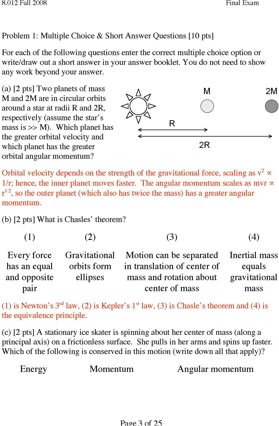 (a) [2 pts] Two planets of mass M and 2M are in circular orbits M 2M around a star at radii R and 2R, respectively (assume the star s mass is >> M).