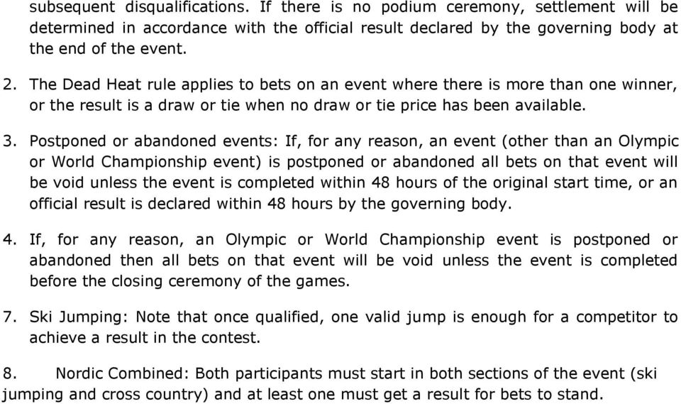 Postponed or abandoned events: If, for any reason, an event (other than an Olympic or World Championship event) is postponed or abandoned all bets on that event will be void unless the event is