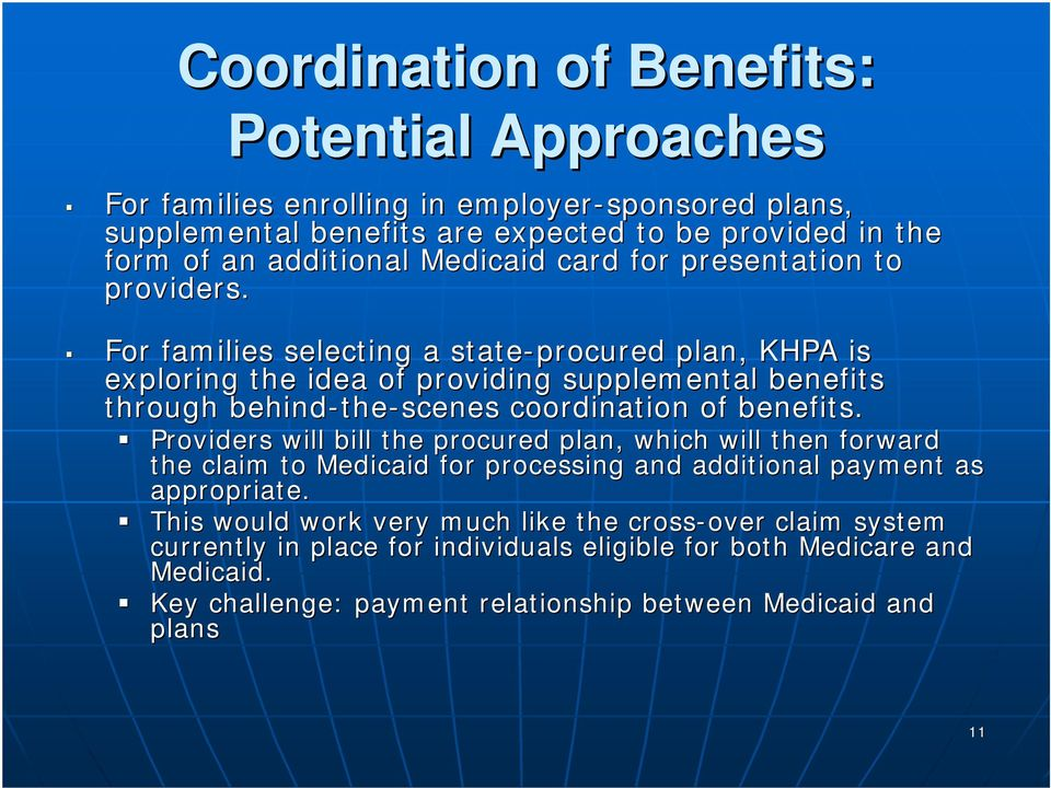 For families selecting a state-procured plan, KHPA is exploring the idea of providing supplemental benefits through behind-the the-scenes coordination of benefits.