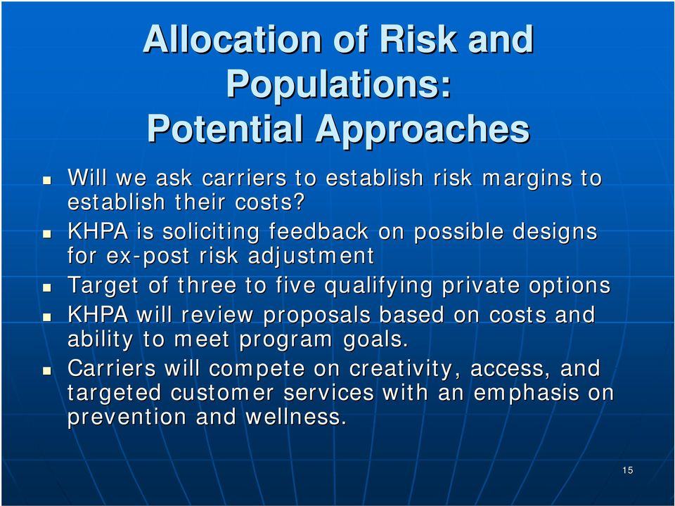 KHPA is soliciting feedback on possible designs for ex-post risk adjustment Target of three to five qualifying