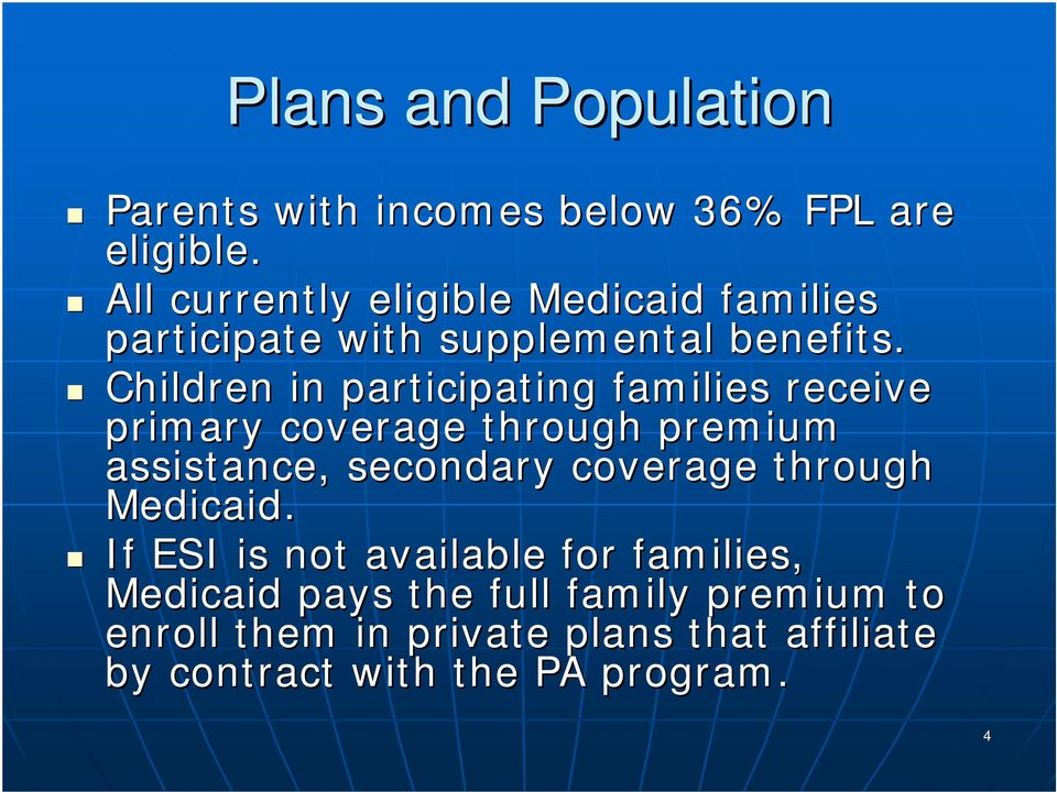 Children in participating families receive primary coverage through premium assistance, secondary coverage