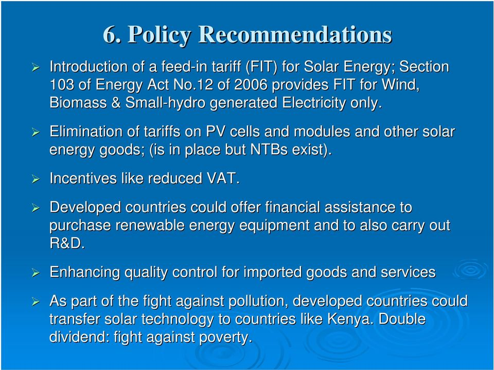 Elimination of tariffs on PV cells and modules and other solar energy goods; (is in place but NTBs exist). Incentives like reduced VAT.