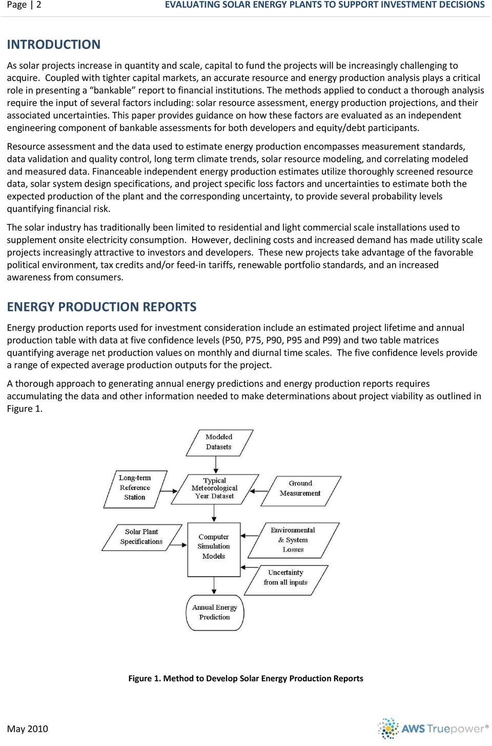 The methods applied to conduct a thorough analysis require the input of several factors including: solar resource assessment, energy production projections, and their associated uncertainties.