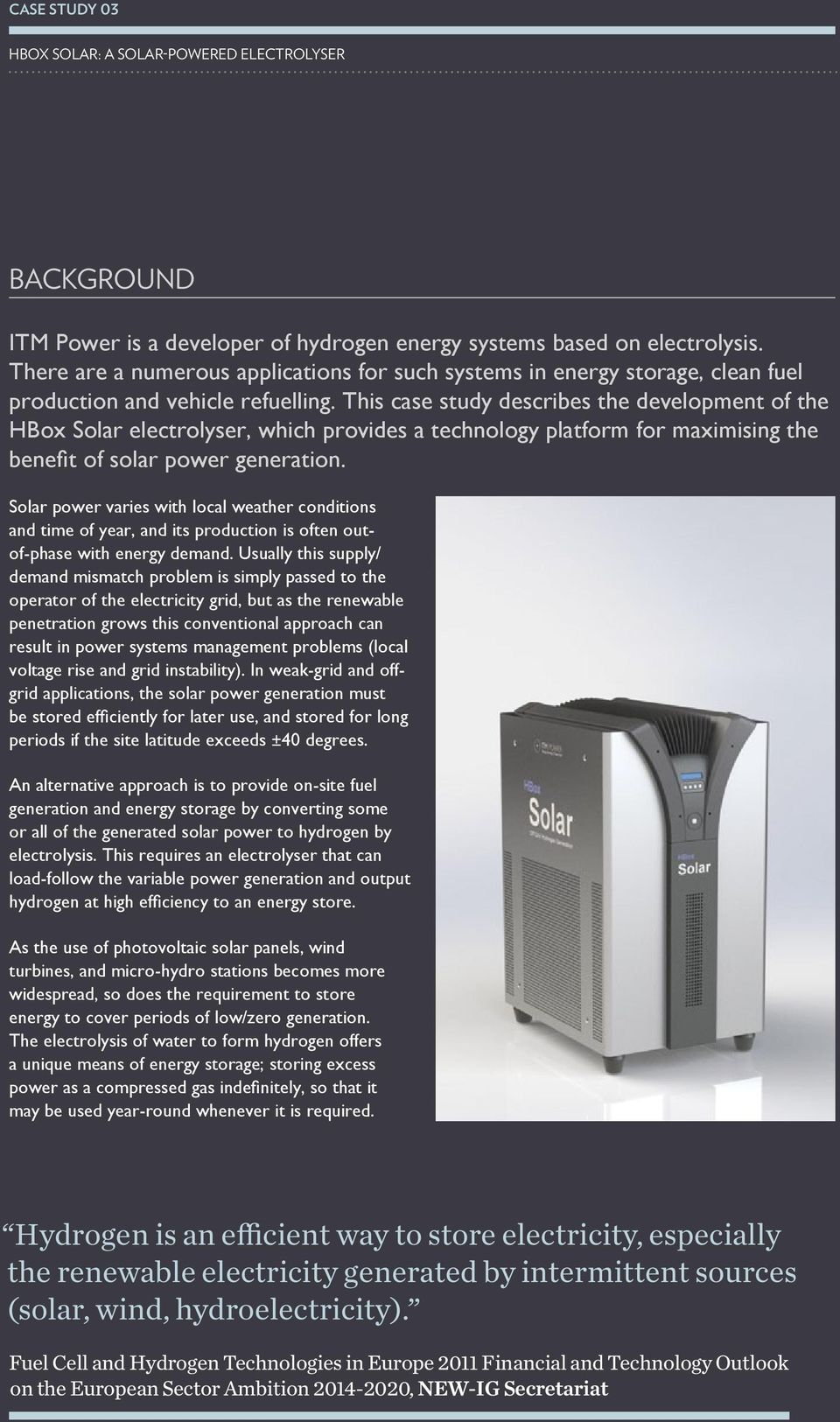 This case study describes the development of the HBox Solar electrolyser, which provides a technology platform for maximising the benefit of solar power generation.
