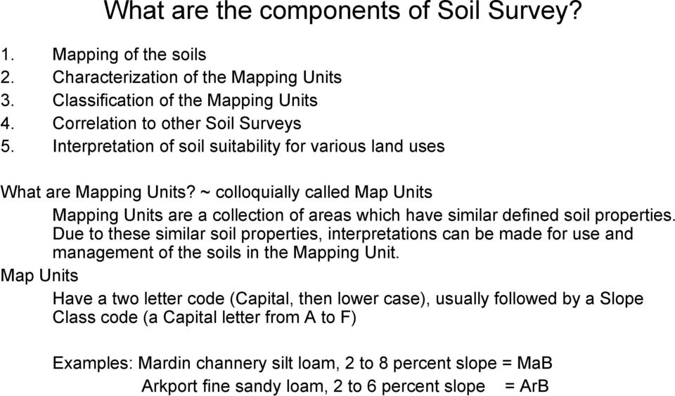 ~ colloquially called Map Units Mapping Units are a collection of areas which have similar defined soil properties.