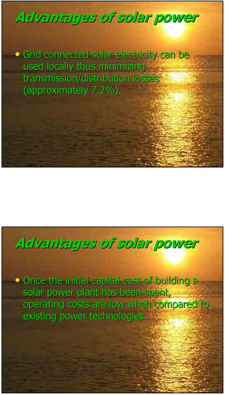 Advantages of solar power Once the initial capital cost of building a solar