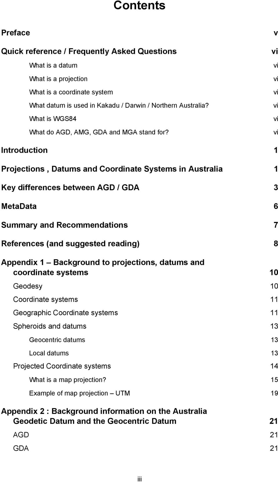 v vi vi vi vi vi vi vi Introduction 1 Projections, Datums and Coordinate Systems in Australia 1 Key differences between AGD / GDA 3 MetaData 6 Summary and Recommendations 7 References (and suggested