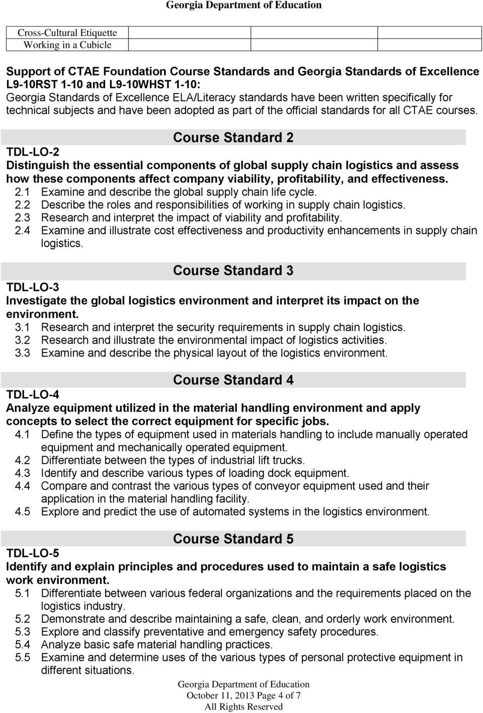Course Standard 2 TDL-LO-2 Distinguish the essential components of global supply chain logistics and assess how these components affect company viability, profitability, and effectiveness. 2.1 Examine and describe the global supply chain life cycle.