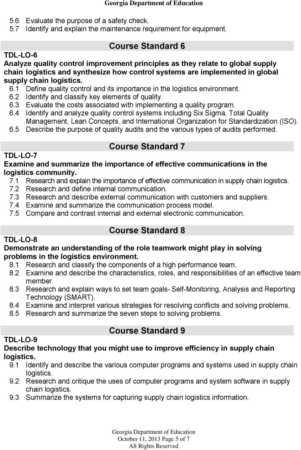 logistics. 6.1 Define quality control and its importance in the logistics environment. 6.2 Identify and classify key elements of quality. 6.3 Evaluate the costs associated with implementing a quality program.