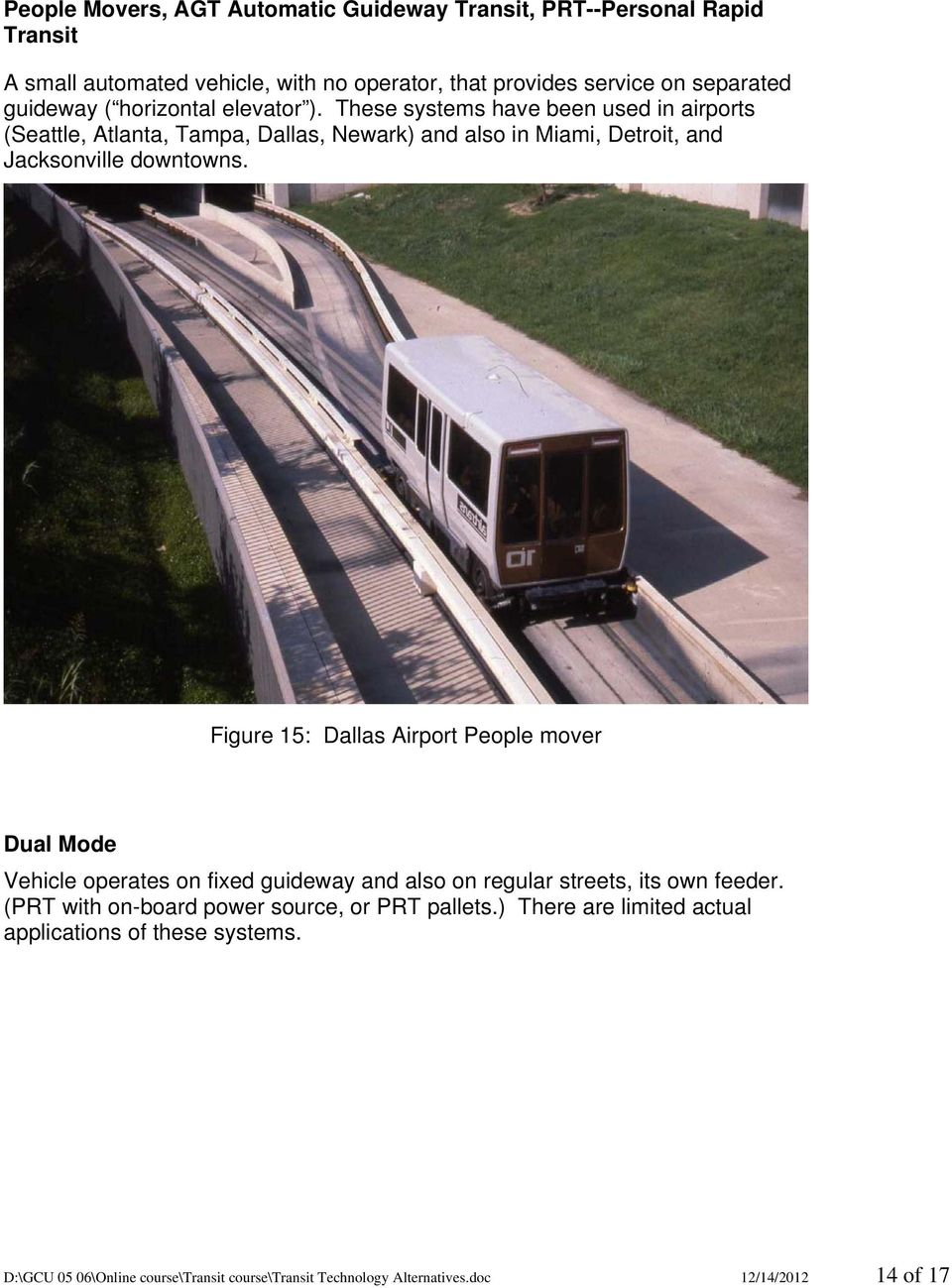 Figure 15: Dallas Airport People mover Dual Mode Vehicle operates on fixed guideway and also on regular streets, its own feeder.