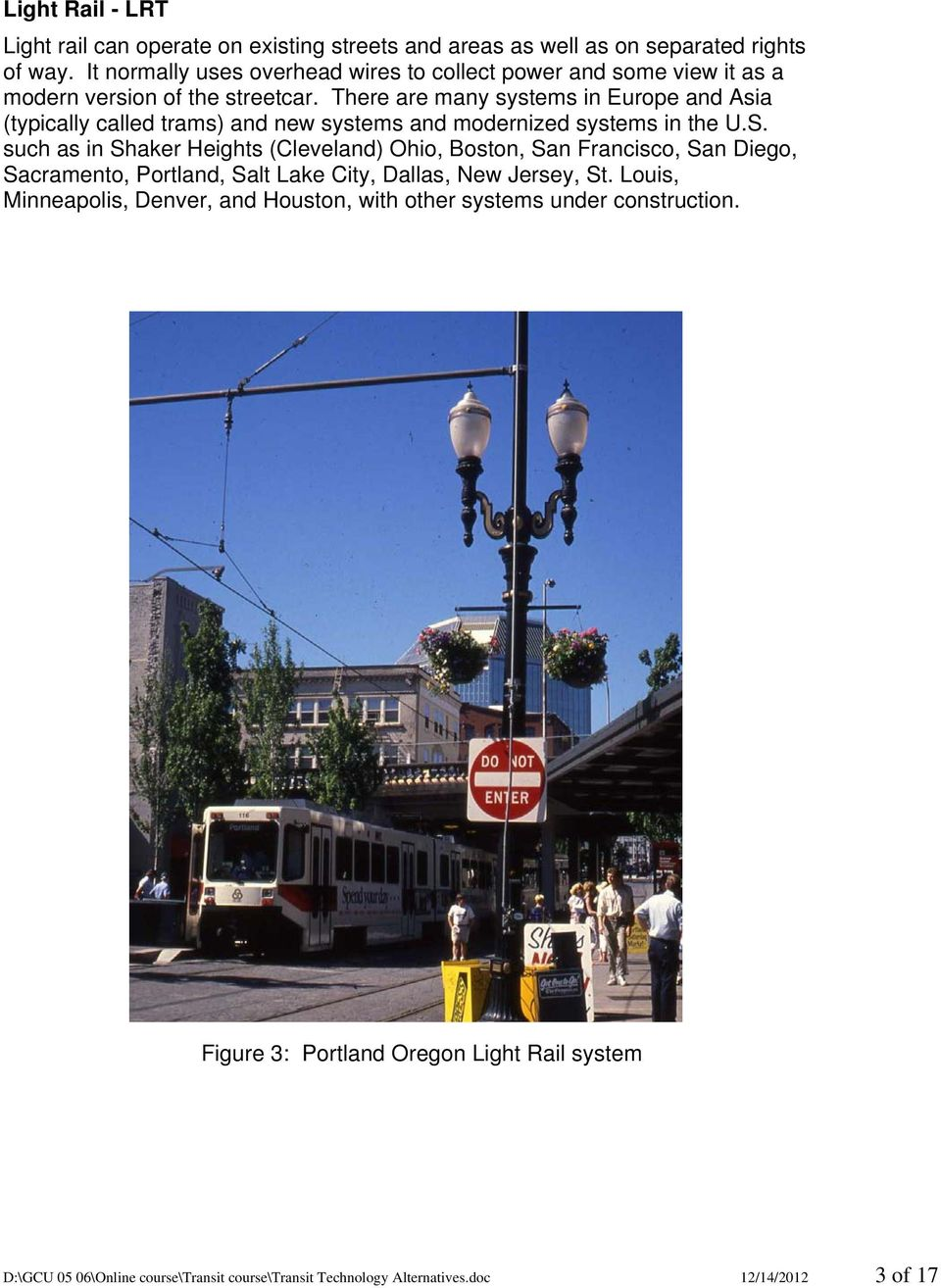 There are many systems in Europe and Asia (typically called trams) and new systems and modernized systems in the U.S.