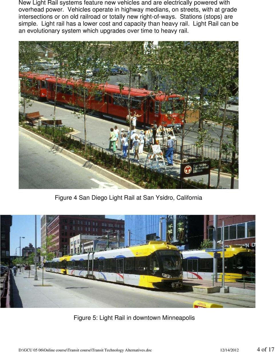 Stations (stops) are simple. Light rail has a lower cost and capacity than heavy rail.