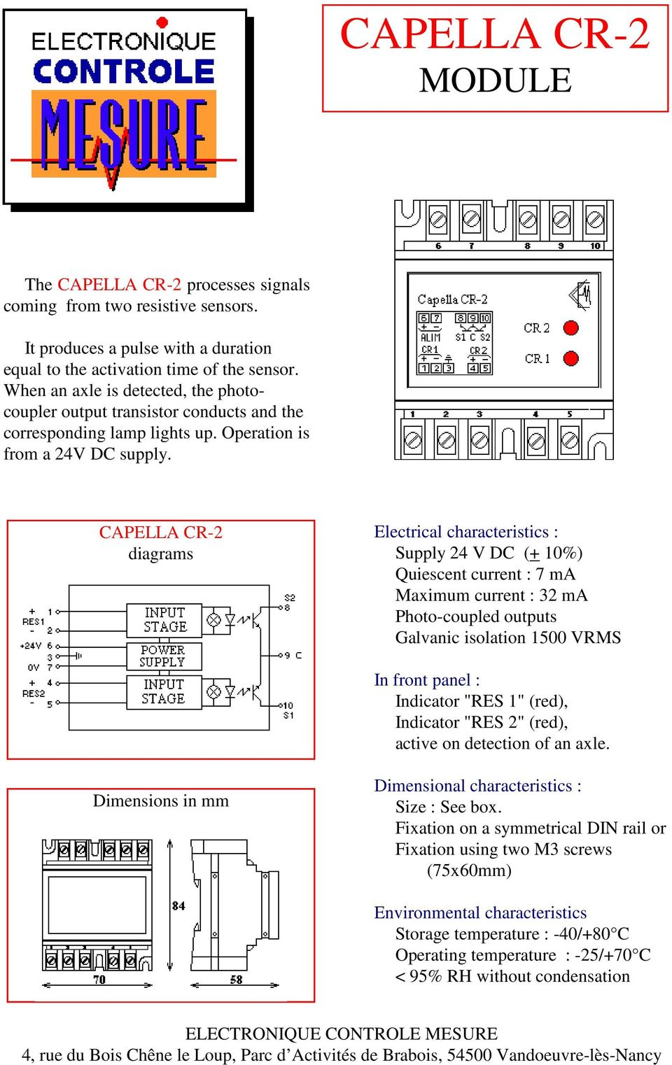 CAPELLA CR-2 diagrams Electrical characteristics : Supply 24 V DC (+ 10%) Quiescent current : 7 ma Maximum current : 32 ma Photo-coupled outputs Galvanic isolation 1500 VRMS In front panel :