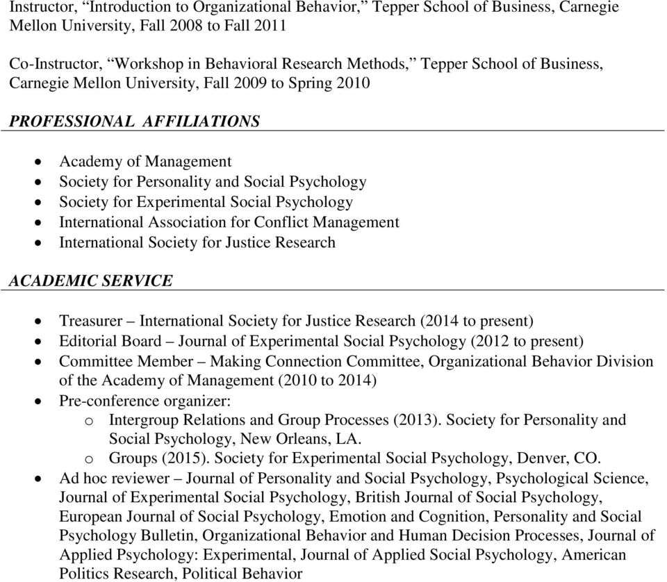 Psychology International Association for Conflict Management International Society for Justice Research ACADEMIC SERVICE Treasurer International Society for Justice Research (2014 to present)