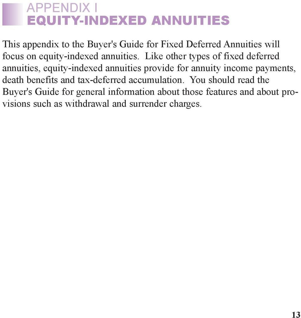 Like other types of fixed deferred annuities, equity-indexed annuities provide for annuity income payments,