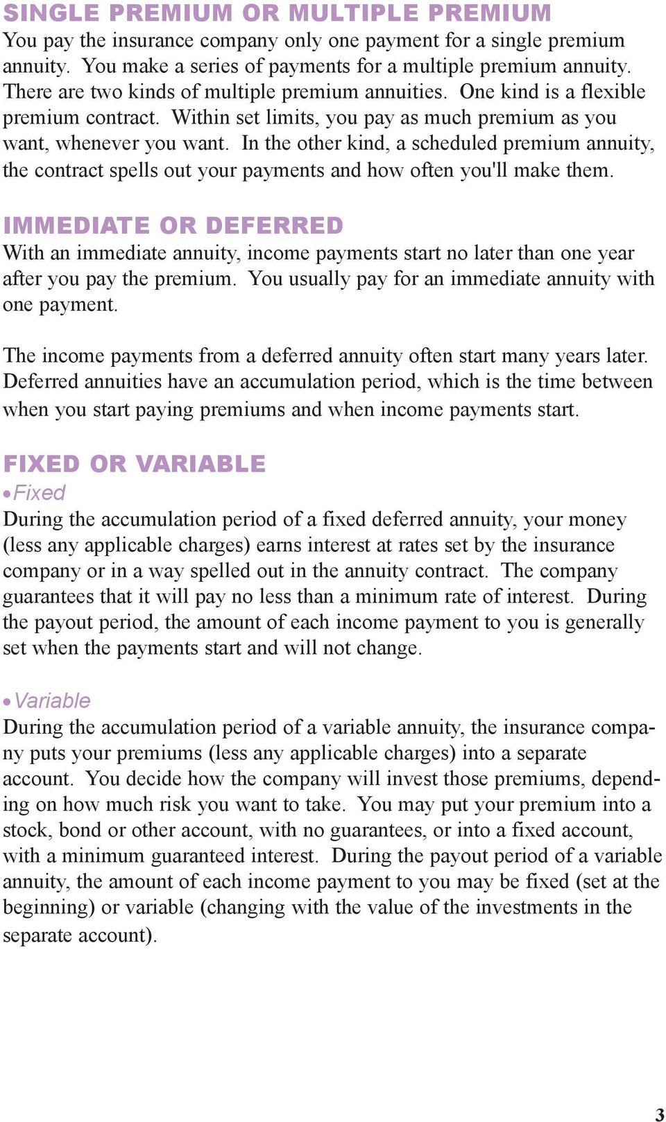 In the other kind, a scheduled premium annuity, the contract spells out your payments and how often you'll make them.
