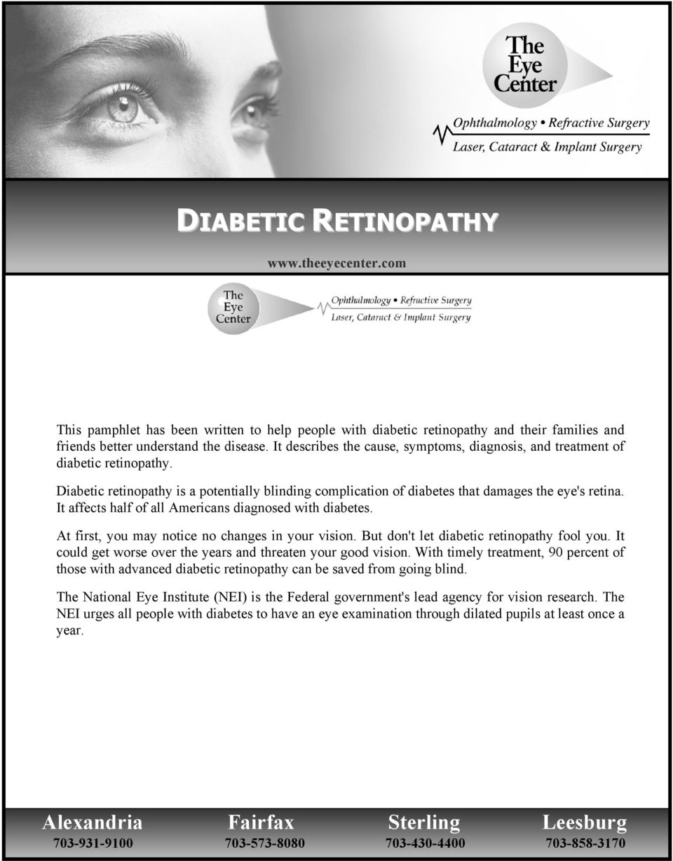It affects half of all Americans diagnosed with diabetes. At first, you may notice no changes in your vision. But don't let diabetic retinopathy fool you.