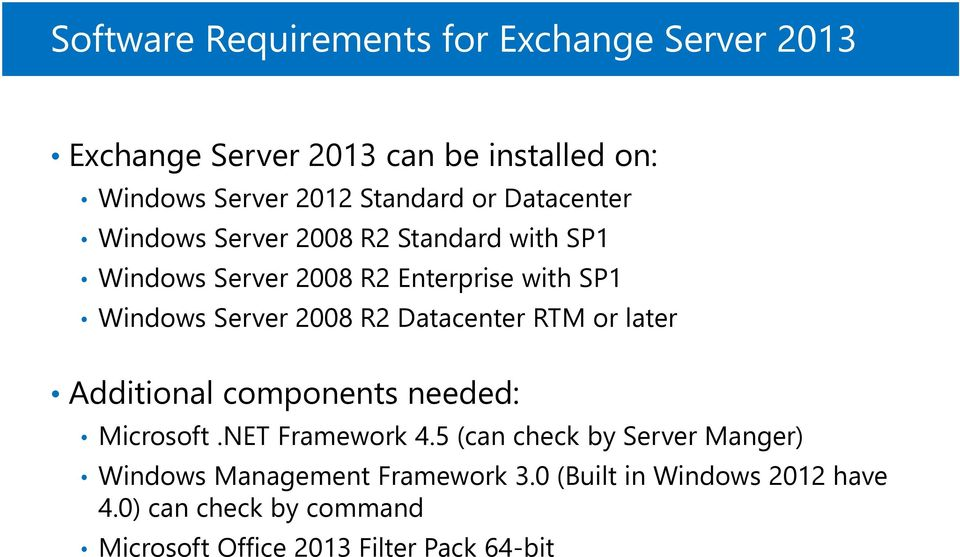 R2 Datacenter RTM or later Additional components needed: Microsoft.NET Framework 4.
