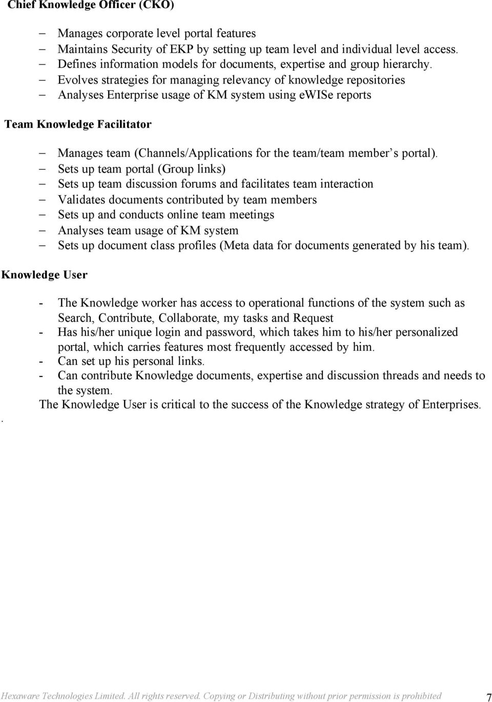 Evolves strategies for managing relevancy of knowledge repositories Analyses Enterprise usage of KM system using ewise reports Team Knowledge Facilitator Manages team (Channels/Applications for the
