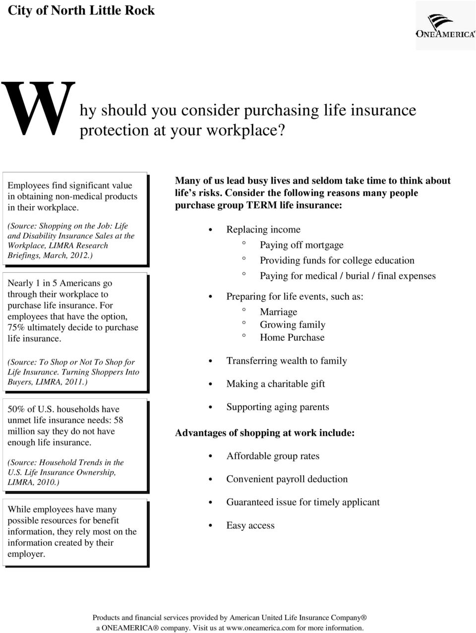 Consider the following reasons many people purchase group TERM life insurance: (Source: Shopping on the Job: Life and Disability Insurance Sales at the Workplace, LIMRA Research Briefings, March,