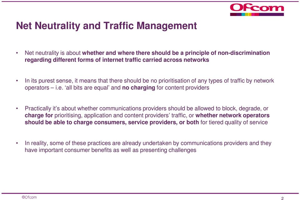 t sense, it means that there should be no prioritisation of any types of traffic by network operators i.e. all bits are equal and no charging for content providers Practically it s about whether