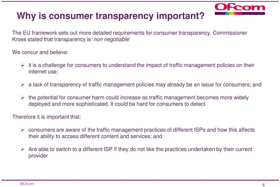 lack of transparency of traffic management policies may already be an issue for consumers; and the potential for consumer harm could increase as traffic management becomes more widely deployed and