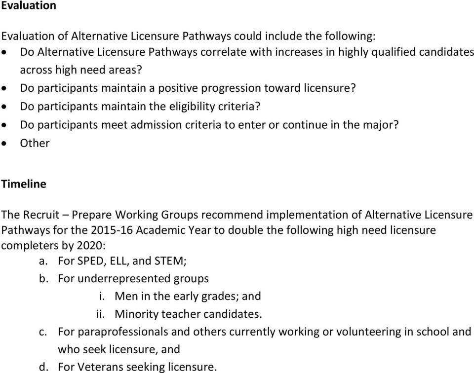 Other Timeline The Recruit Prepare Working Groups recommend implementation of Alternative Licensure Pathways for the 2015-16 Academic Year to double the following high need licensure completers by