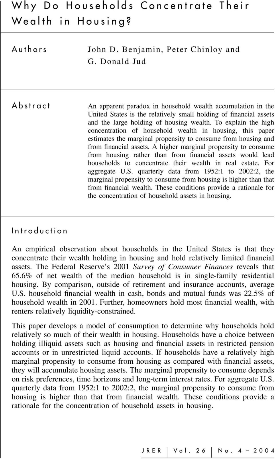 To explain the high concentration of household wealth in housing, this paper estimates the marginal propensity to consume from housing and from financial assets.