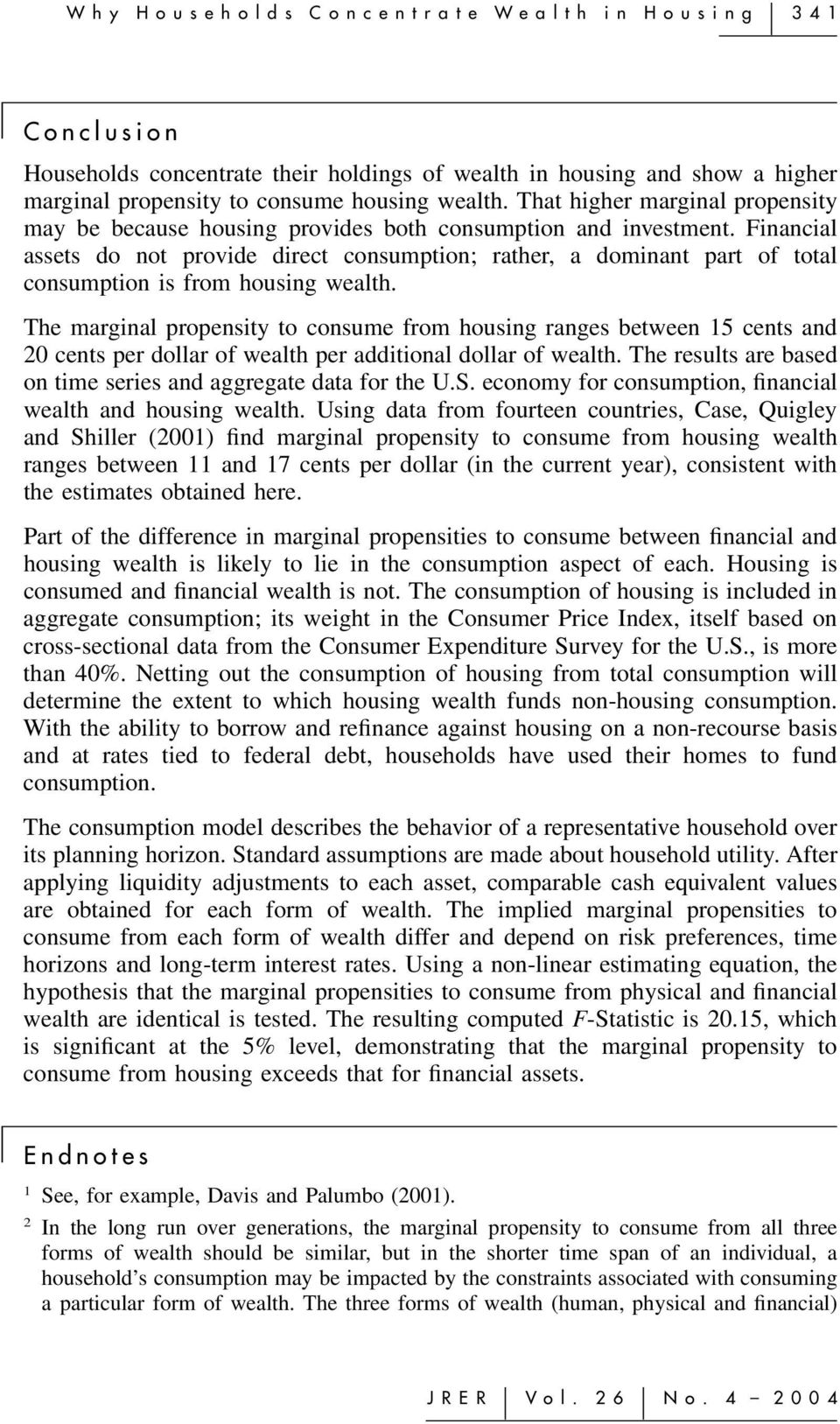 Financial assets do not provide direct consumption; rather, a dominant part of total consumption is from housing wealth.