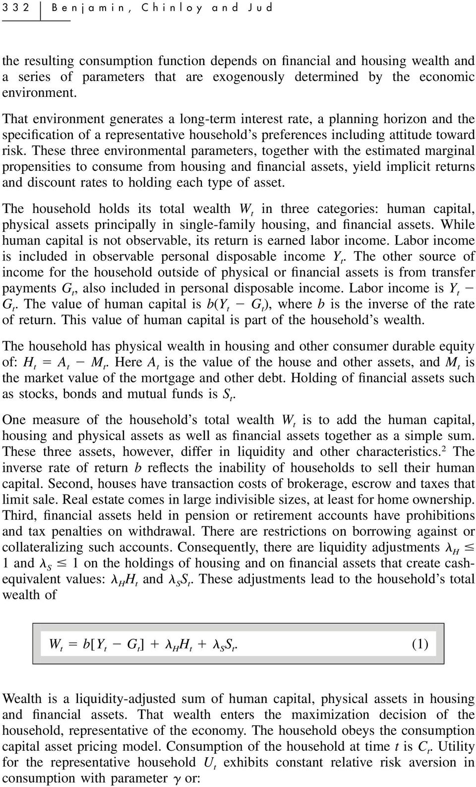 These three environmental parameters, together with the estimated marginal propensities to consume from housing and financial assets, yield implicit returns and discount rates to holding each type of