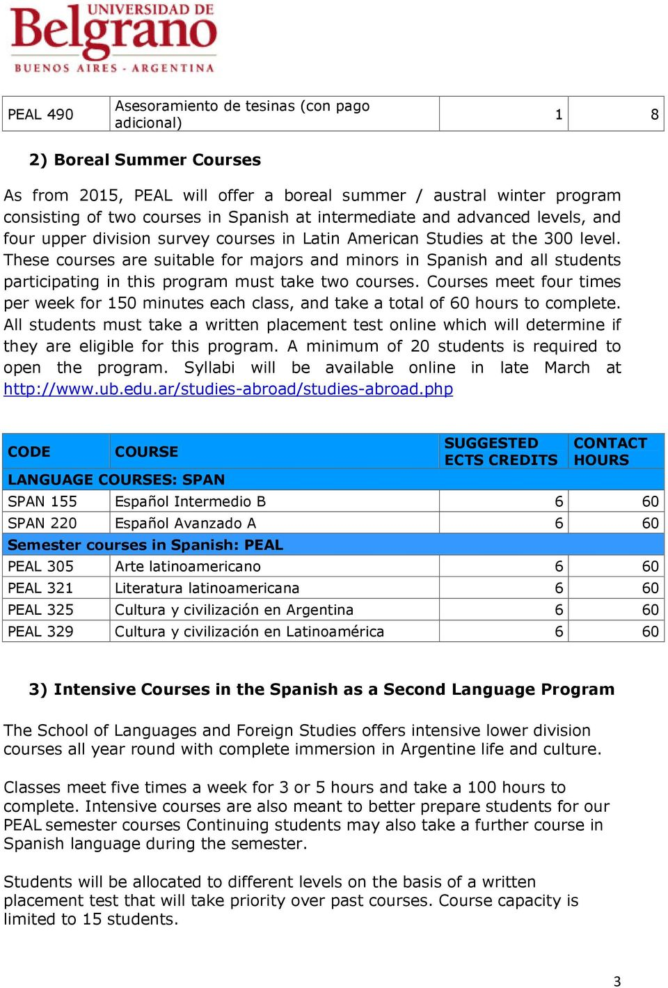 These courses are suitable for majors and minors in Spanish and all students participating in this program must take two courses.