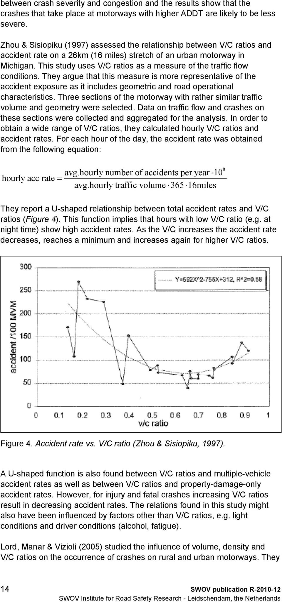 This study uses V/C ratios as a measure of the traffic flow conditions.