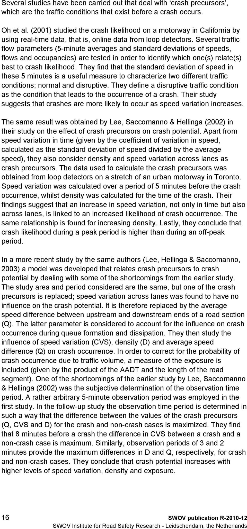 Several traffic flow parameters (5-minute averages and standard deviations of speeds, flows and occupancies) are tested in order to identify which one(s) relate(s) best to crash likelihood.