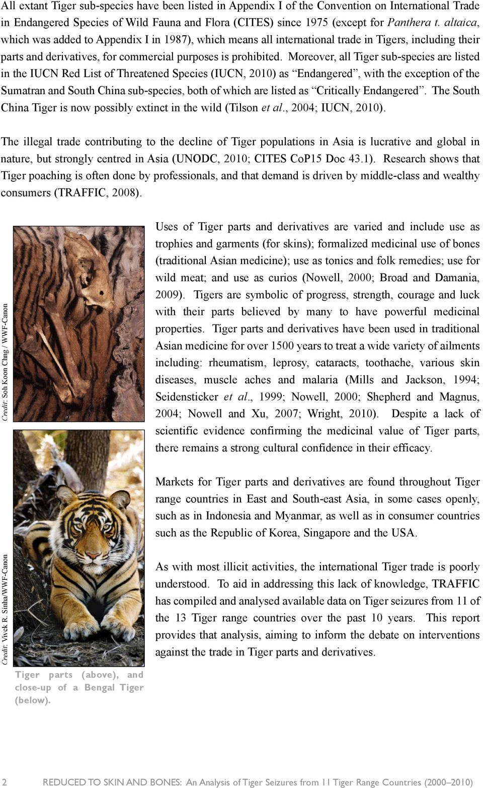 Moreover, all Tiger sub-species are listed in the IUCN Red List of Threatened Species (IUCN, 2010) as Endangered, with the exception of the Sumatran and South China sub-species, both of which are