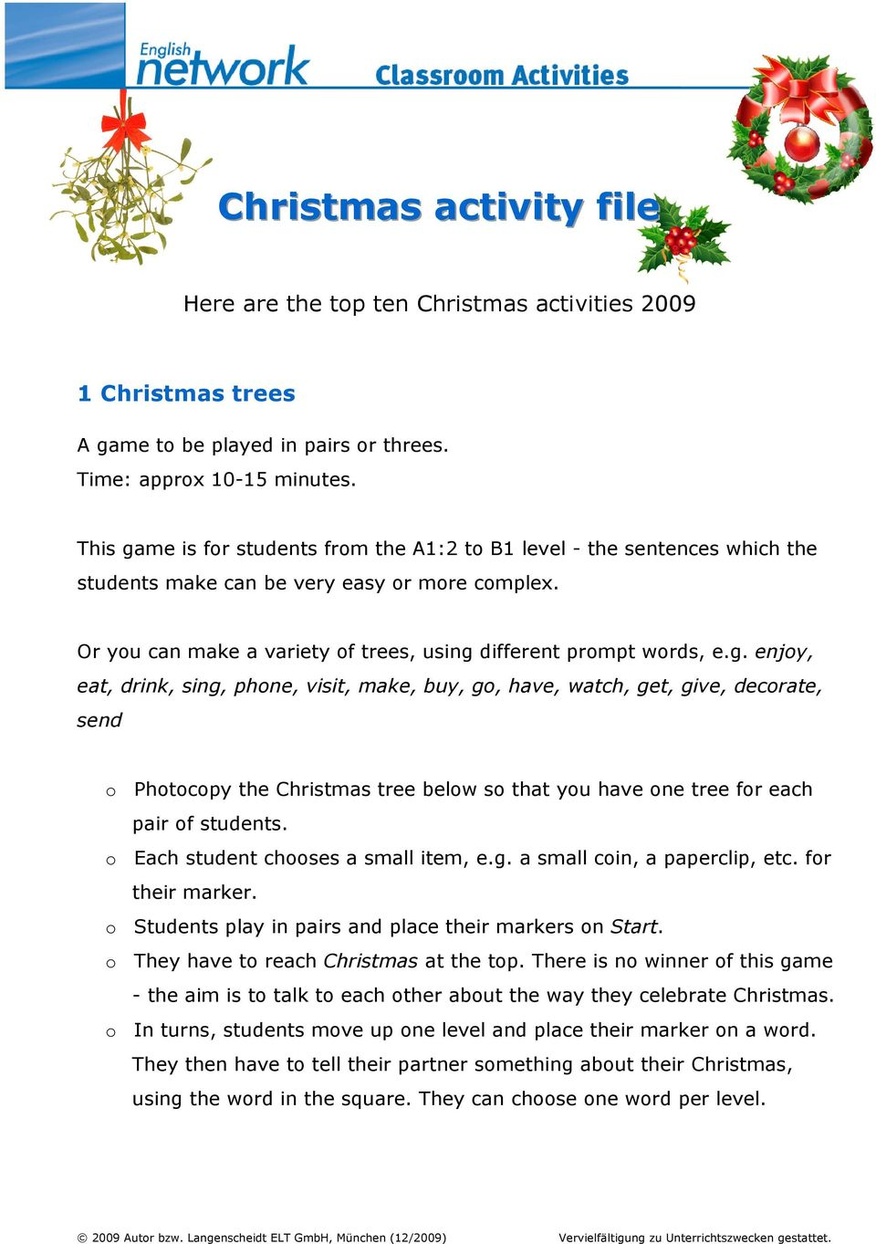 o Each student chooses a small item, e.g. a small coin, a paperclip, etc. for their marker. o Students play in pairs and place their markers on Start. o They have to reach Christmas at the top.