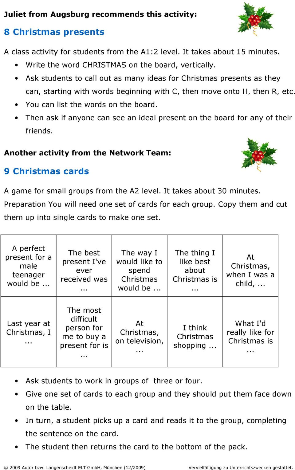 Then ask if anyone can see an ideal present on the board for any of their friends. Another activity from the Network Team: 9 Christmas cards A game for small groups from the A2 level.