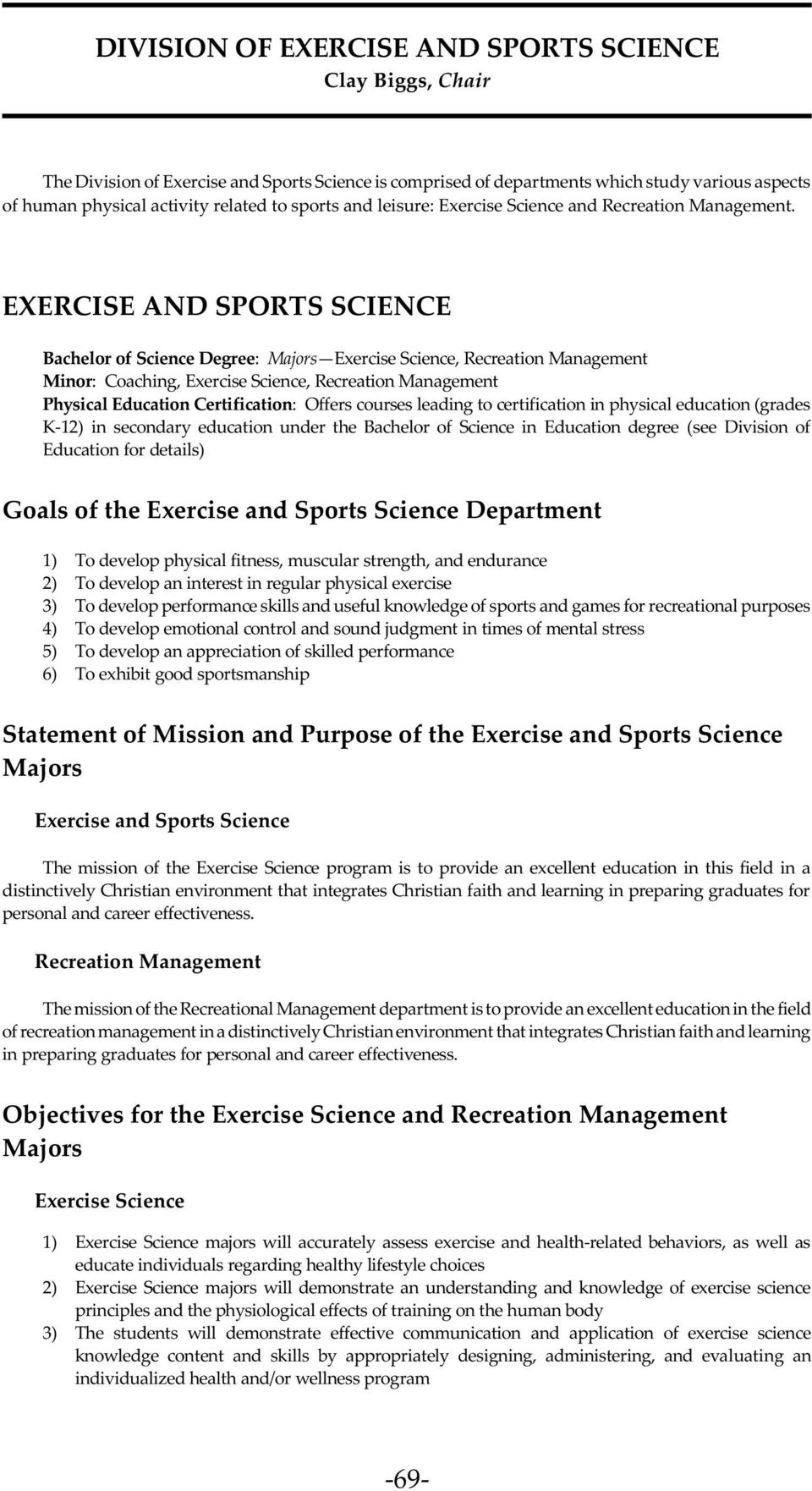 EXERCISE AND SPORTS SCIENCE Bachelor of Science Degree: Majors Exercise Science, Recreation Management Minor: Coaching, Exercise Science, Recreation Management Physical Education Certification: