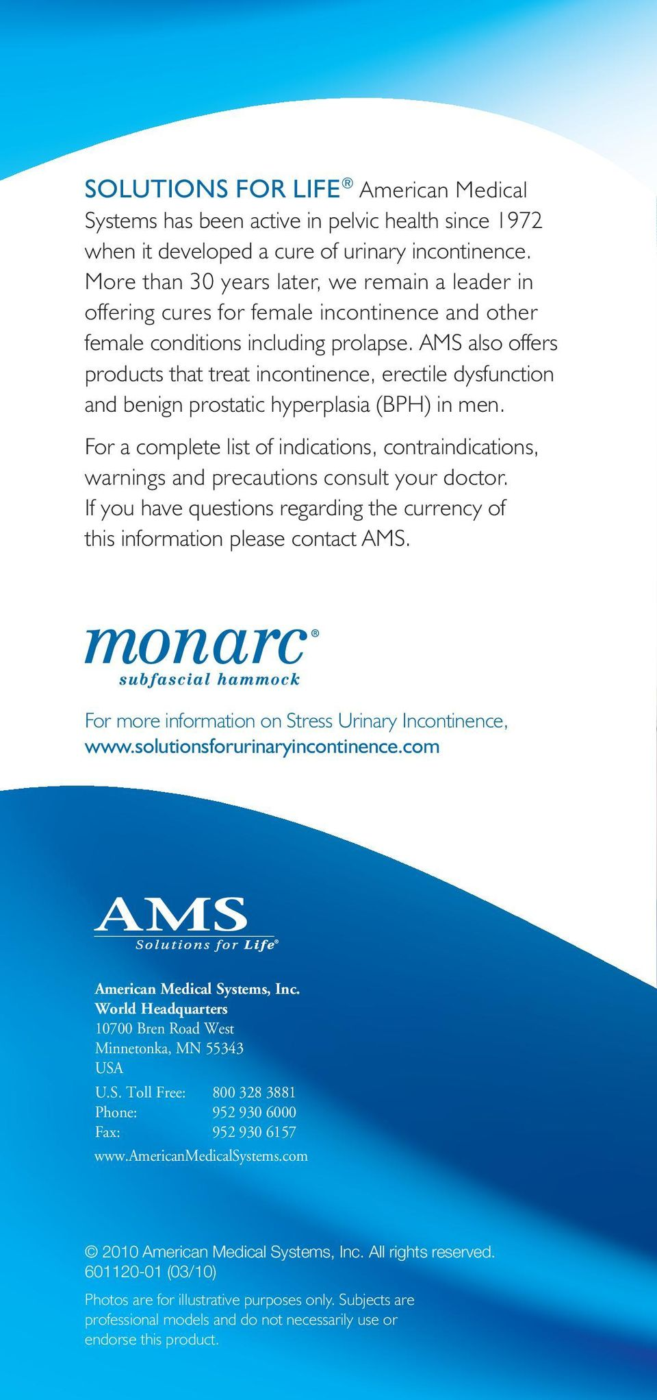 AMS also offers products that treat incontinence, erectile dysfunction and benign prostatic hyperplasia (BPH) in men.