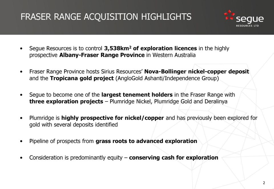 tenement holders in the Fraser Range with three exploration projects Plumridge Nickel, Plumridge Gold and Deralinya Plumridge is highly prospective for nickel/copper and has previously