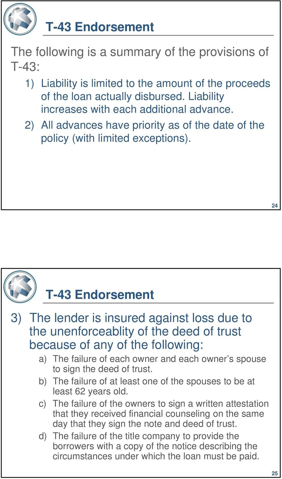 24 T-43 Endorsement 3) The lender is insured against loss due to the unenforceablity of the deed of trust because of any of the following: a) The failure of each owner and each owner s spouse to sign