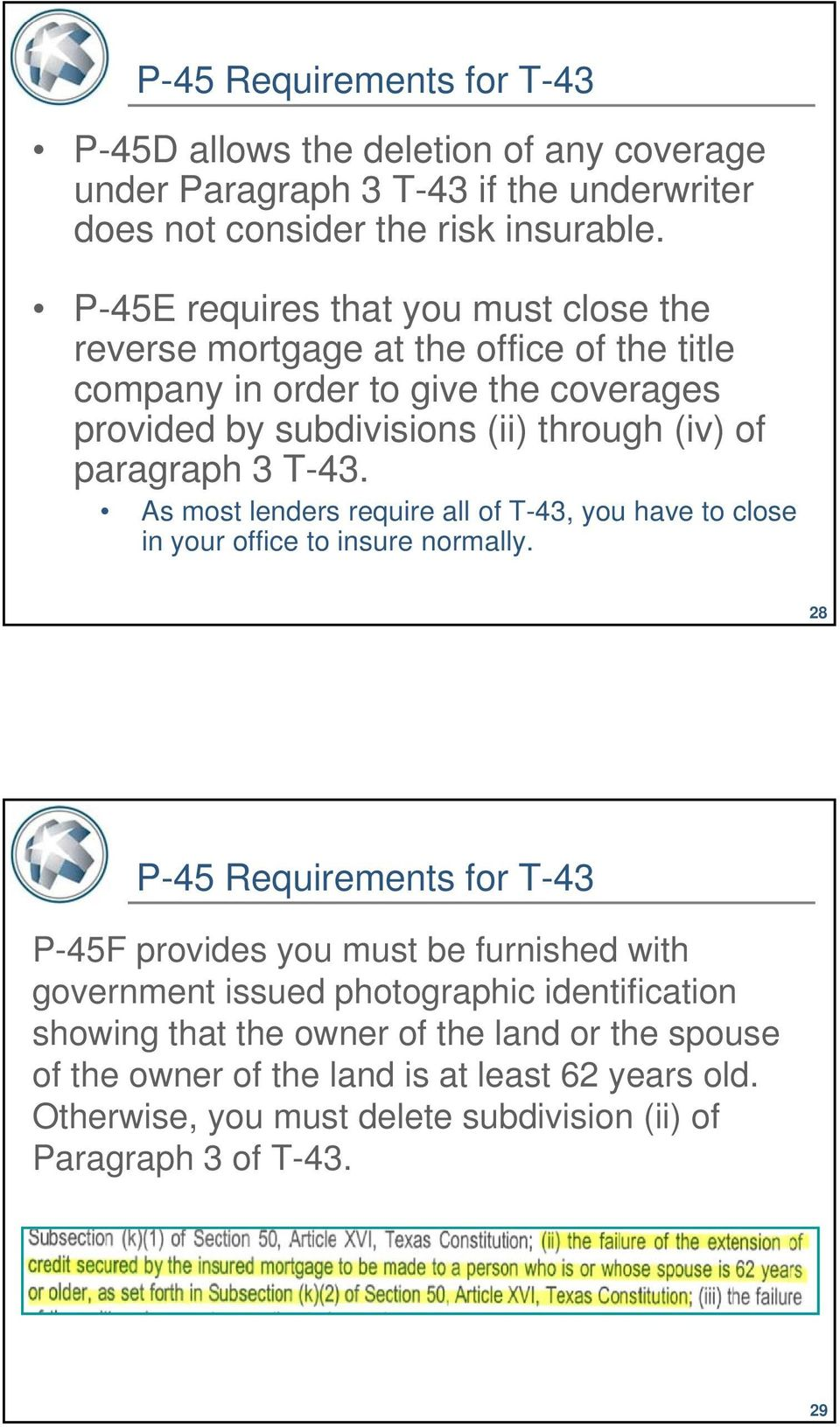 3 T-43. As most lenders require all of T-43, you have to close in your office to insure normally.