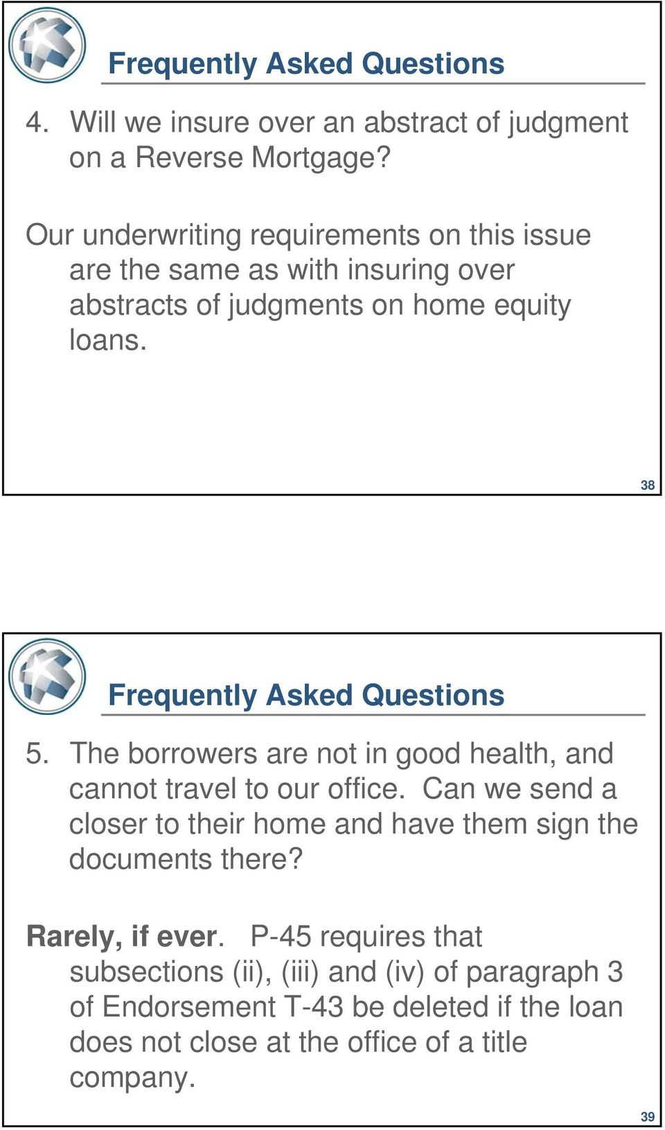 38 Frequently Asked Questions 5. The borrowers are not in good health, and cannot travel to our office.